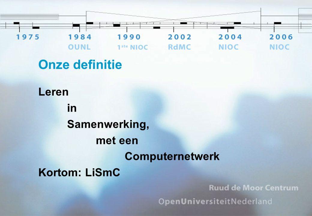 Onze definitie Leren in Samenwerking, met een Computernetwerk Kortom: LiSmC