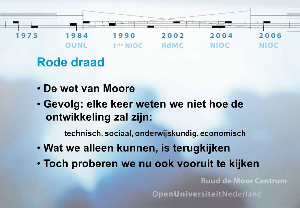 Rode draad De wet van Moore Gevolg: elke keer weten we niet hoe de ontwikkeling zal zijn: technisch, sociaal, onderwijskundig, economisch Wat we alleen kunnen, is terugkijken Toch proberen we nu ook vooruit te kijken