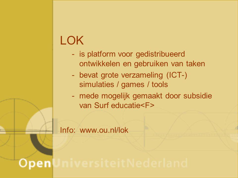 LOK -is platform voor gedistribueerd ontwikkelen en gebruiken van taken -bevat grote verzameling (ICT-) simulaties / games / tools -mede mogelijk gemaakt door subsidie van Surf educatie Info: www.ou.nl/lok