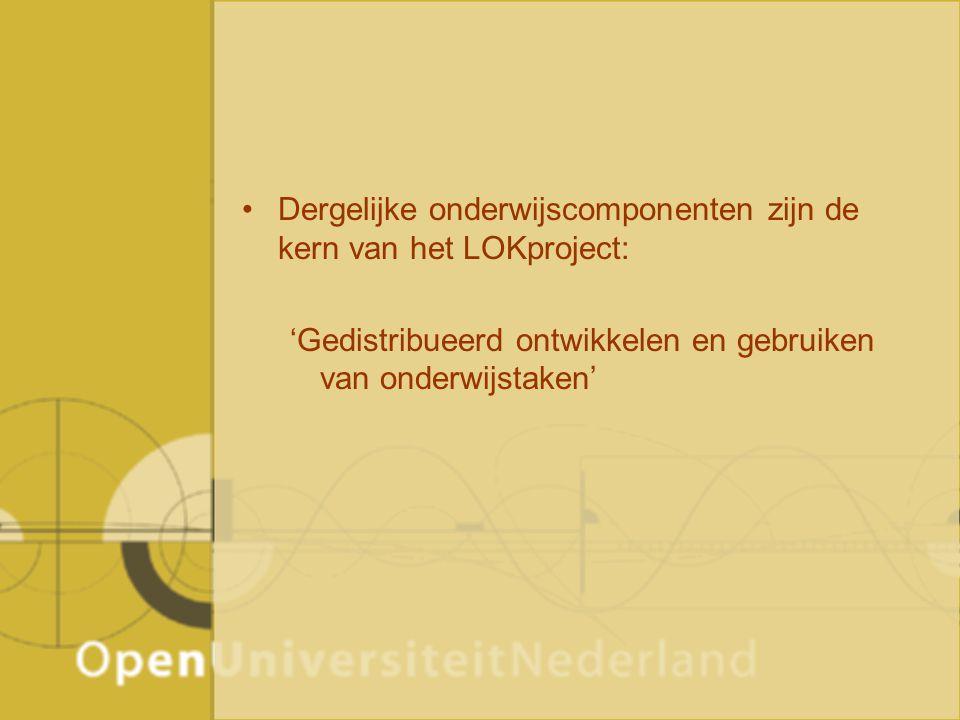 Dergelijke onderwijscomponenten zijn de kern van het LOKproject: 'Gedistribueerd ontwikkelen en gebruiken van onderwijstaken'