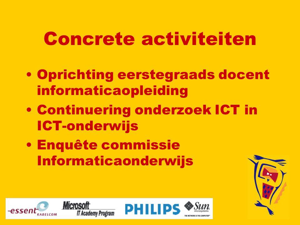 Concrete activiteiten Oprichting eerstegraads docent informaticaopleiding Continuering onderzoek ICT in ICT-onderwijs Enquête commissie Informaticaonderwijs