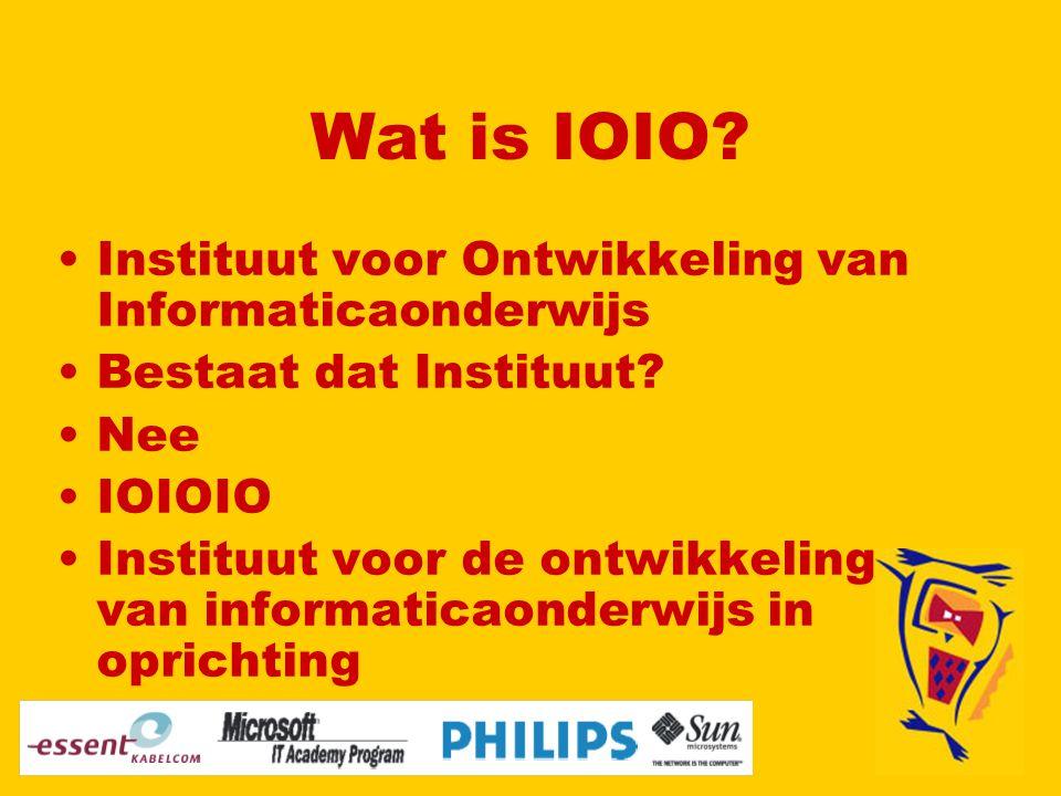 Wat is IOIO. Instituut voor Ontwikkeling van Informaticaonderwijs Bestaat dat Instituut.