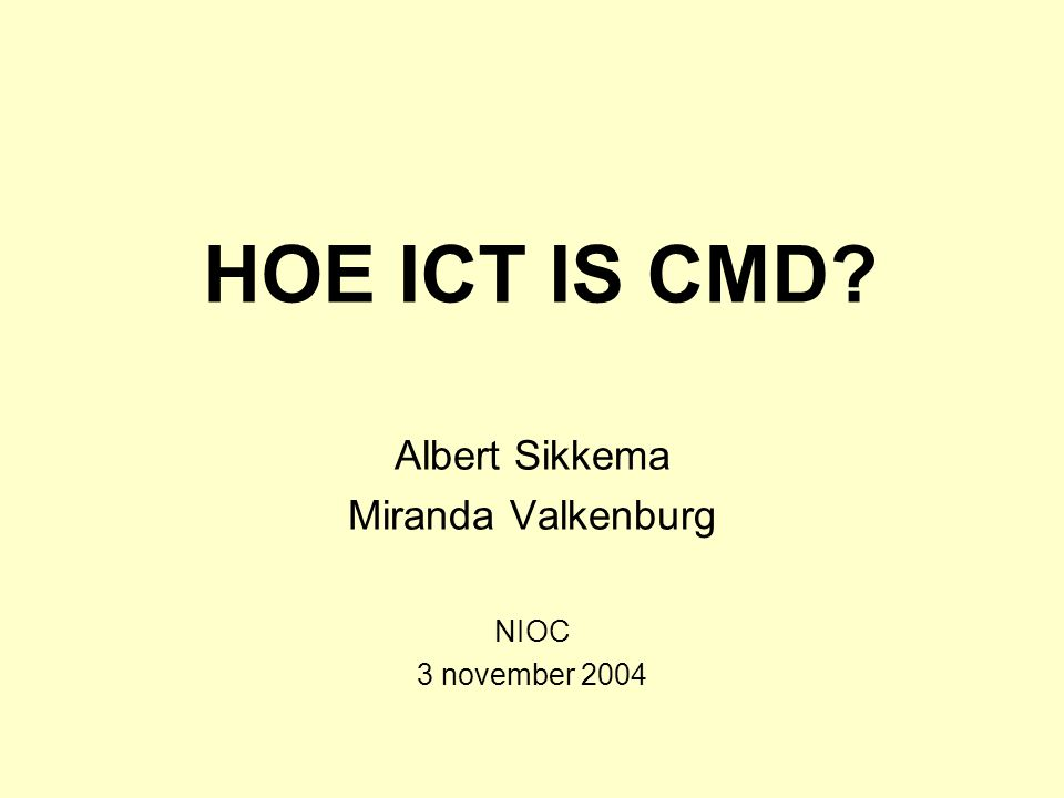 HOE ICT IS CMD? Albert Sikkema Miranda Valkenburg NIOC 3 november 2004