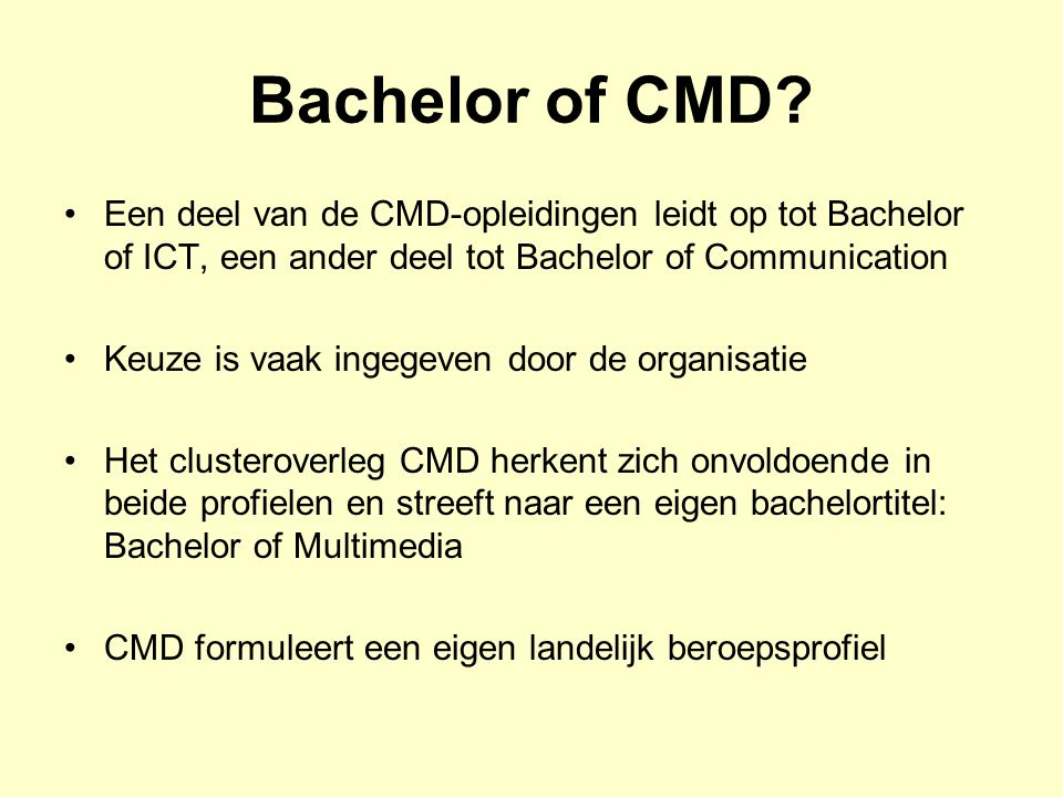 Bachelor of CMD? Een deel van de CMD-opleidingen leidt op tot Bachelor of ICT, een ander deel tot Bachelor of Communication Keuze is vaak ingegeven do
