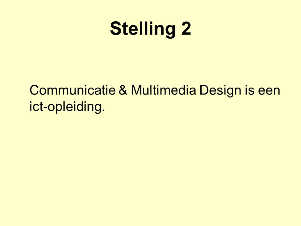 Stelling 2 Communicatie & Multimedia Design is een ict-opleiding.