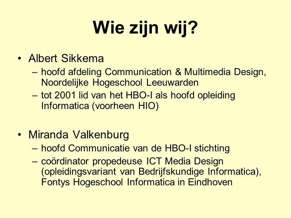 Wie zijn wij? Albert Sikkema –hoofd afdeling Communication & Multimedia Design, Noordelijke Hogeschool Leeuwarden –tot 2001 lid van het HBO-I als hoof