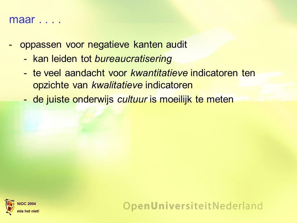 maar.... oppassen voor negatieve kanten audit kan leiden tot bureaucratisering te veel aandacht voor kwantitatieve indicatoren ten opzichte van kwa