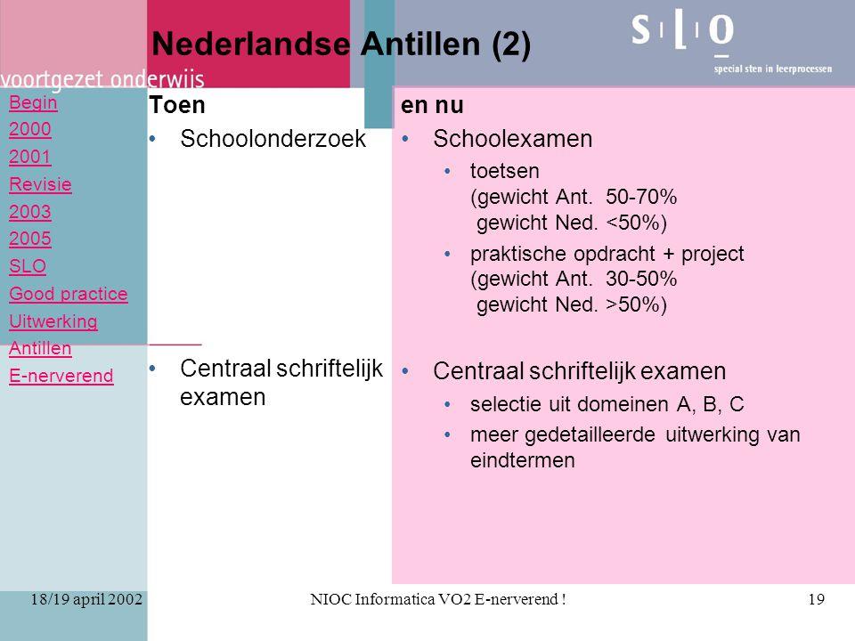 Begin 2000 2001 Revisie 2003 2005 SLO Good practice Uitwerking Antillen E-nerverend 18/19 april 2002NIOC Informatica VO2 E-nerverend !19 Nederlandse A