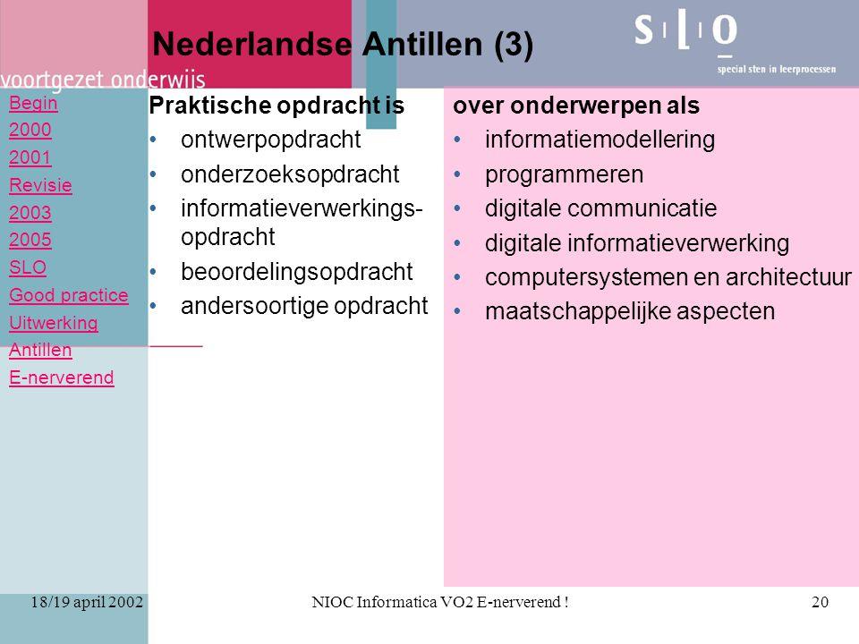 Begin 2000 2001 Revisie 2003 2005 SLO Good practice Uitwerking Antillen E-nerverend 18/19 april 2002NIOC Informatica VO2 E-nerverend !20 Nederlandse A