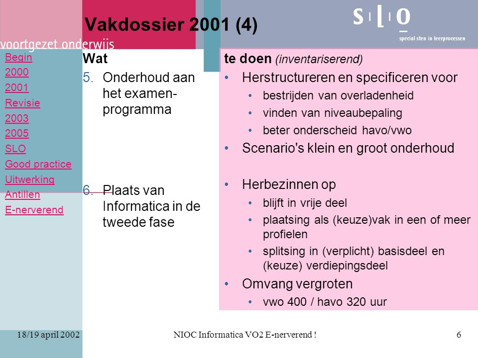 Begin 2000 2001 Revisie 2003 2005 SLO Good practice Uitwerking Antillen E-nerverend 18/19 april 2002NIOC Informatica VO2 E-nerverend !6 Vakdossier 200