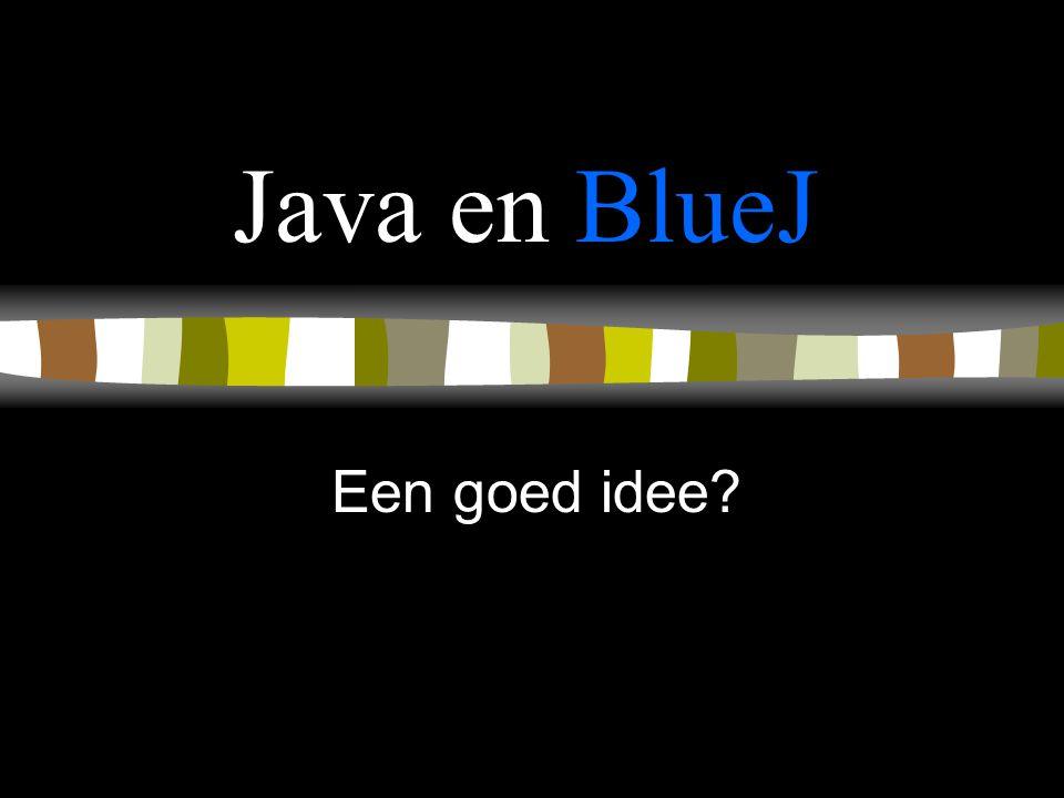 Java en BlueJ Een goed idee?