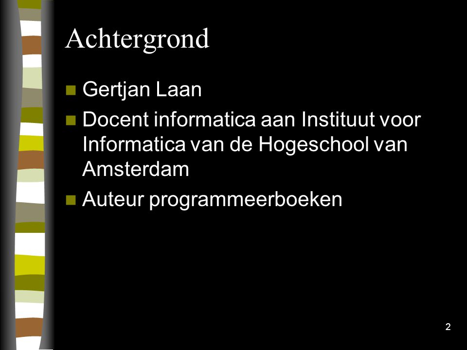 2 Achtergrond Gertjan Laan Docent informatica aan Instituut voor Informatica van de Hogeschool van Amsterdam Auteur programmeerboeken