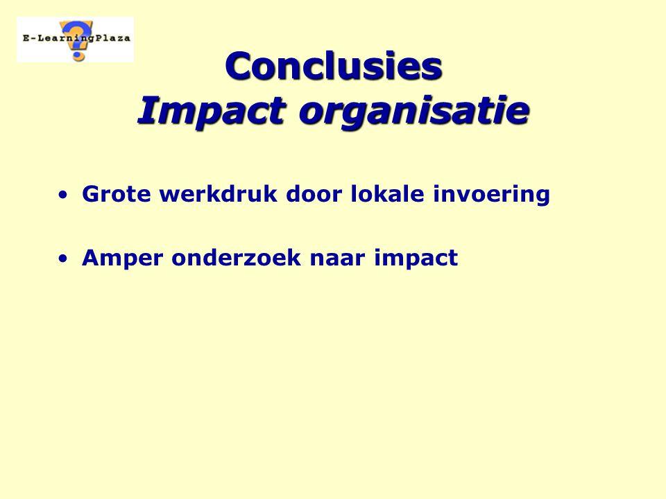 Conclusies Impact organisatie Grote werkdruk door lokale invoering Amper onderzoek naar impact