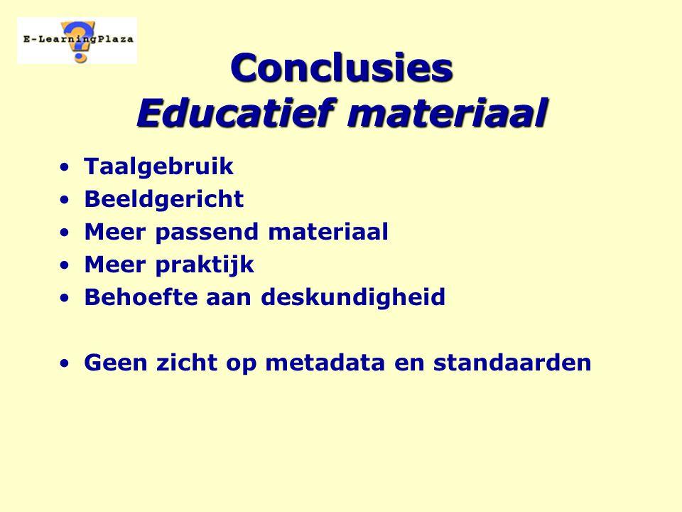 Conclusies Educatief materiaal Taalgebruik Beeldgericht Meer passend materiaal Meer praktijk Behoefte aan deskundigheid Geen zicht op metadata en standaarden