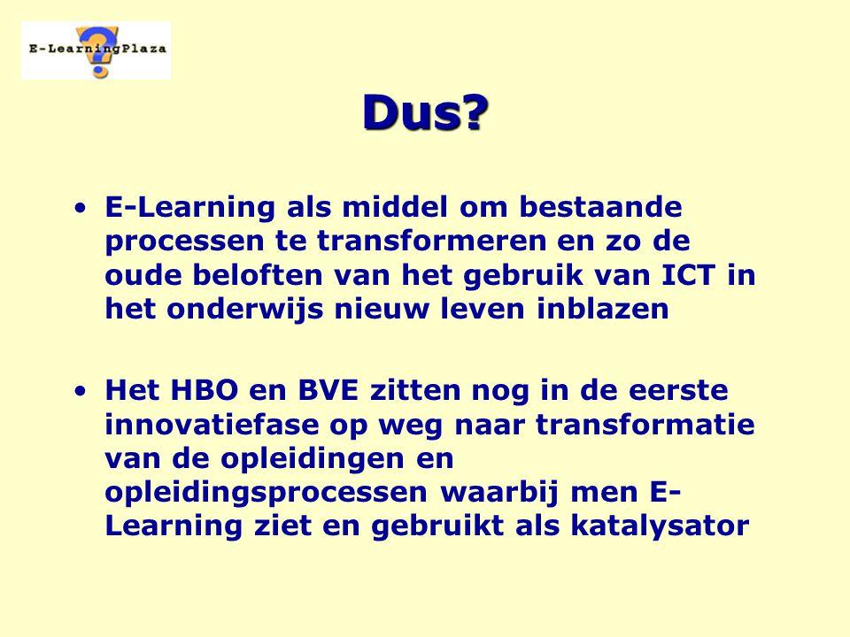 Dus? E-Learning als middel om bestaande processen te transformeren en zo de oude beloften van het gebruik van ICT in het onderwijs nieuw leven inblaze