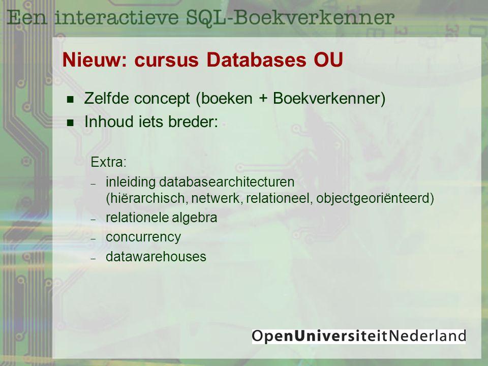 Nieuw: cursus Databases OU Zelfde concept (boeken + Boekverkenner) Inhoud iets breder: Extra:  inleiding databasearchitecturen (hiërarchisch, netwerk, relationeel, objectgeoriënteerd)  relationele algebra  concurrency  datawarehouses