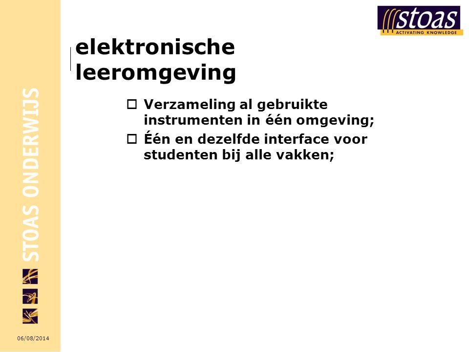 06/08/2014 elektronische leeromgeving  Verzameling al gebruikte instrumenten in één omgeving;  Één en dezelfde interface voor studenten bij alle vak