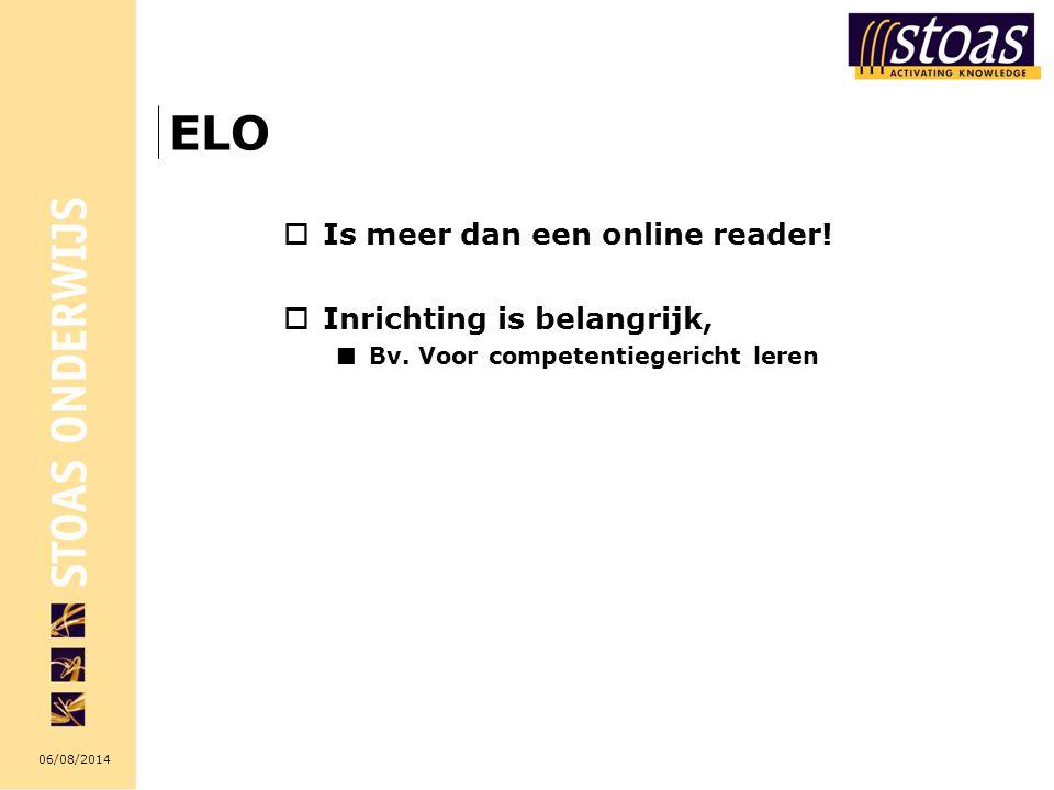 06/08/2014 ELO  Is meer dan een online reader!  Inrichting is belangrijk, Bv. Voor competentiegericht leren