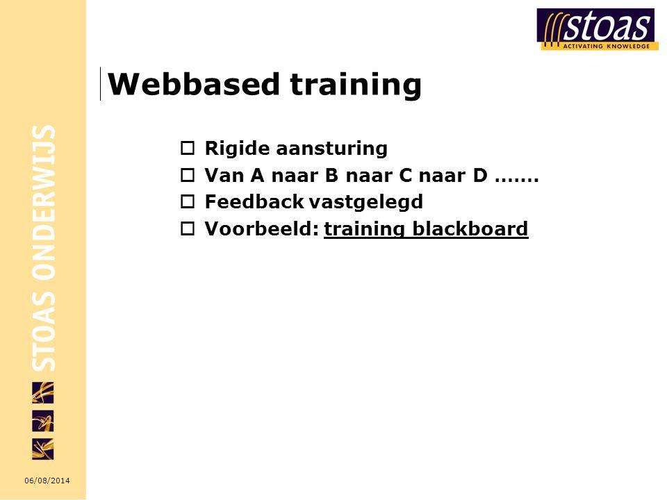 06/08/2014 Webbased training  Rigide aansturing  Van A naar B naar C naar D …….  Feedback vastgelegd  Voorbeeld: training blackboardtraining black
