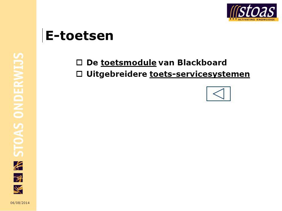 06/08/2014 E-toetsen  De toetsmodule van Blackboardtoetsmodule  Uitgebreidere toets-servicesystementoets-servicesystemen
