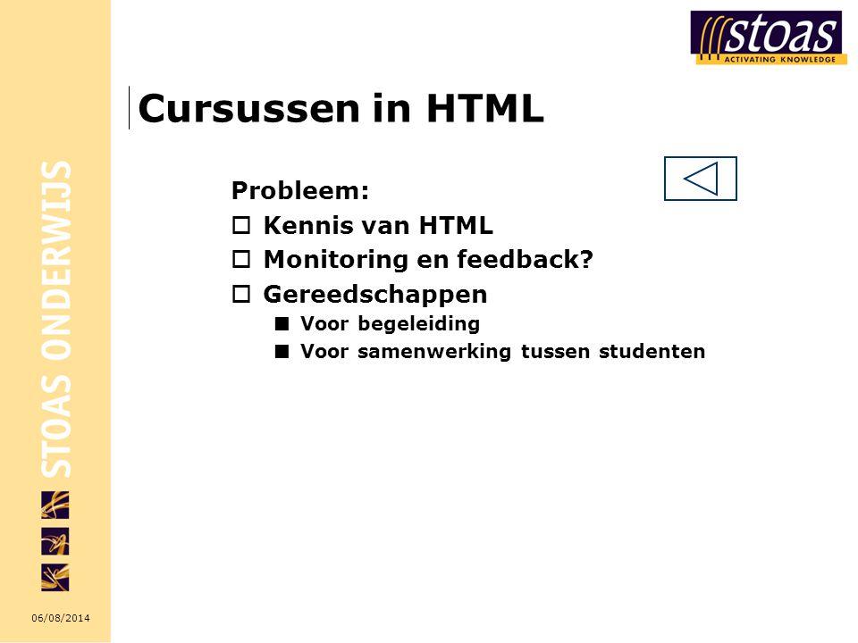 06/08/2014 Cursussen in HTML Probleem:  Kennis van HTML  Monitoring en feedback?  Gereedschappen Voor begeleiding Voor samenwerking tussen studente