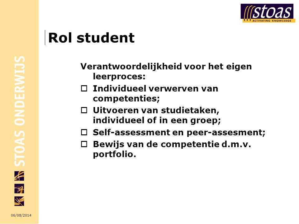 06/08/2014 Rol student Verantwoordelijkheid voor het eigen leerproces:  Individueel verwerven van competenties;  Uitvoeren van studietaken, individu