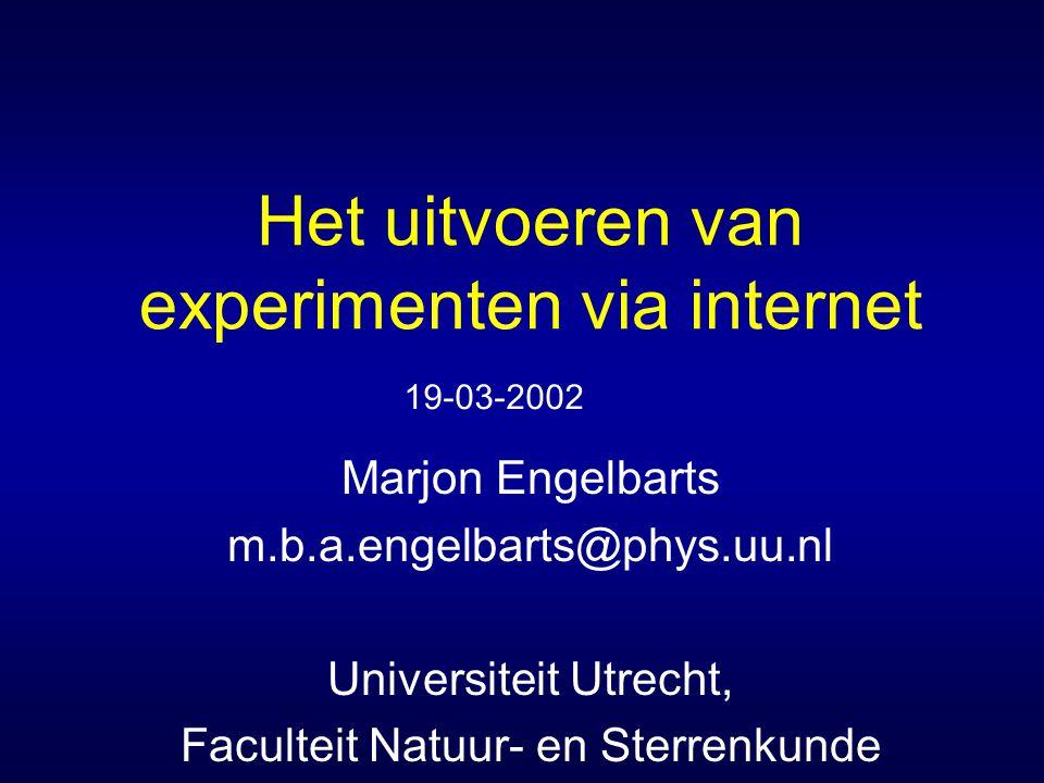 Het uitvoeren van experimenten via internet Marjon Engelbarts m.b.a.engelbarts@phys.uu.nl Universiteit Utrecht, Faculteit Natuur- en Sterrenkunde 19-03-2002