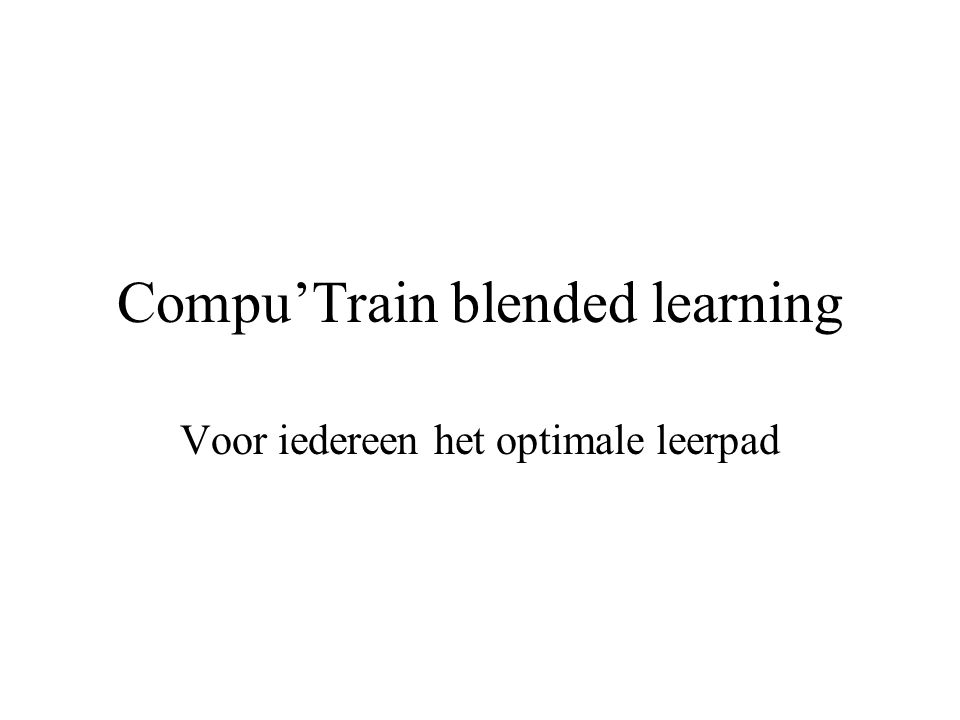 Compu'Train blended learning Voor iedereen het optimale leerpad