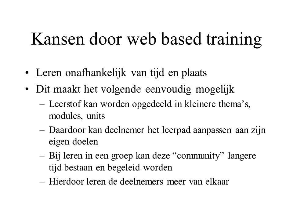 Kansen door web based training Leren onafhankelijk van tijd en plaats Dit maakt het volgende eenvoudig mogelijk –Leerstof kan worden opgedeeld in klei