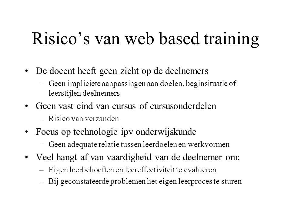 Risico's van web based training De docent heeft geen zicht op de deelnemers –Geen impliciete aanpassingen aan doelen, beginsituatie of leerstijlen dee
