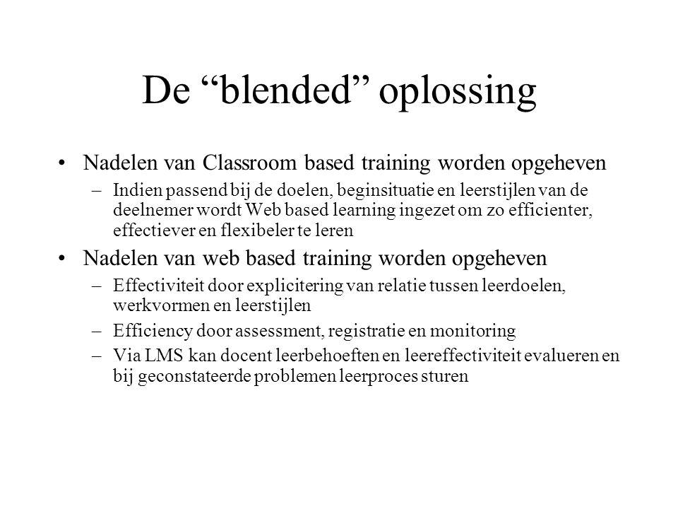 """De """"blended"""" oplossing Nadelen van Classroom based training worden opgeheven –Indien passend bij de doelen, beginsituatie en leerstijlen van de deelne"""