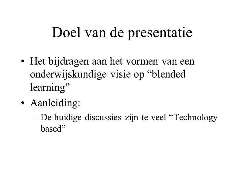 Doel van de presentatie Het bijdragen aan het vormen van een onderwijskundige visie op blended learning Aanleiding: –De huidige discussies zijn te veel Technology based