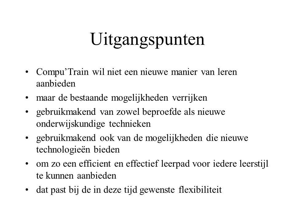 Uitgangspunten Compu'Train wil niet een nieuwe manier van leren aanbieden maar de bestaande mogelijkheden verrijken gebruikmakend van zowel beproefde