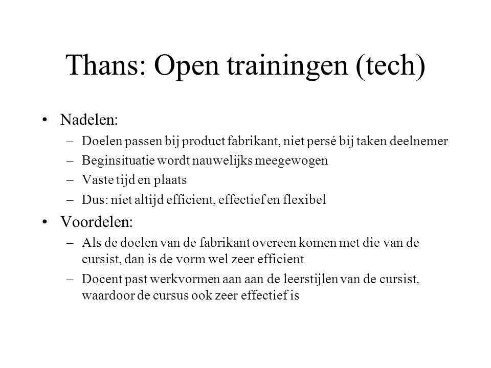 Thans: Open trainingen (tech) Nadelen: –Doelen passen bij product fabrikant, niet persé bij taken deelnemer –Beginsituatie wordt nauwelijks meegewogen