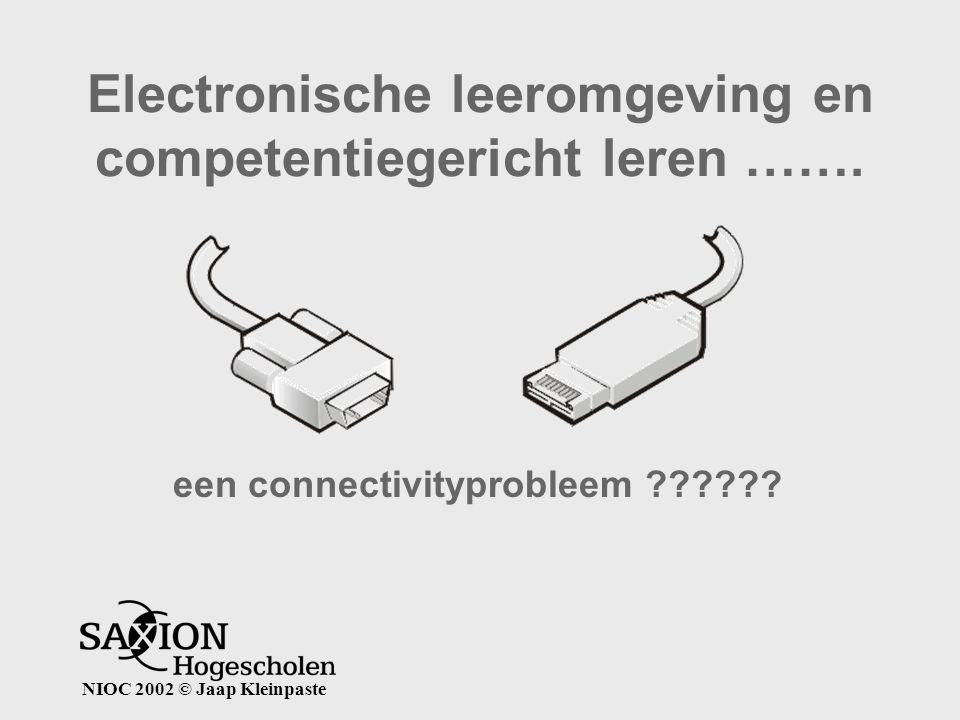 NIOC 2002 © Jaap Kleinpaste Electronische leeromgeving en competentiegericht leren ……. een connectivityprobleem ??????