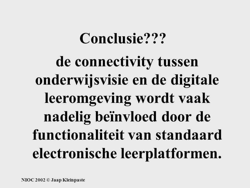 NIOC 2002 © Jaap Kleinpaste conclusie Conclusie??? de connectivity tussen onderwijsvisie en de digitale leeromgeving wordt vaak nadelig beïnvloed door