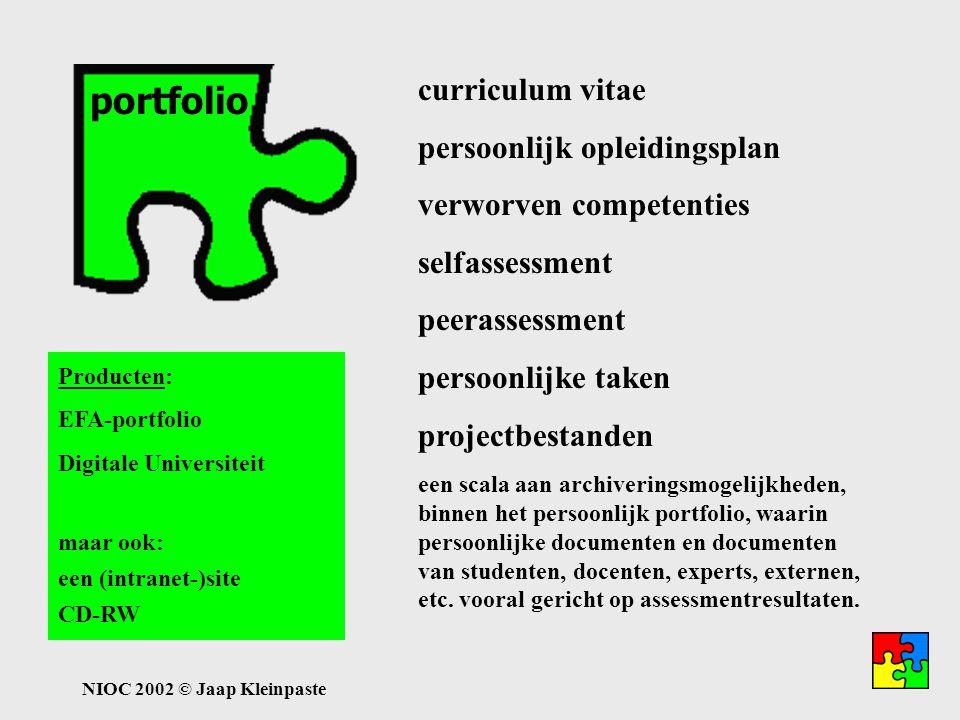 NIOC 2002 © Jaap Kleinpaste portfolio curriculum vitae persoonlijk opleidingsplan verworven competenties selfassessment peerassessment persoonlijke taken projectbestanden een scala aan archiveringsmogelijkheden, binnen het persoonlijk portfolio, waarin persoonlijke documenten en documenten van studenten, docenten, experts, externen, etc.
