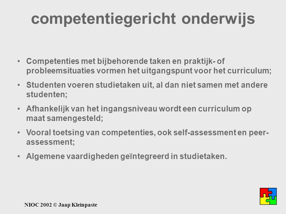 NIOC 2002 © Jaap Kleinpaste competentiegericht onderwijs Competenties met bijbehorende taken en praktijk- of probleemsituaties vormen het uitgangspunt