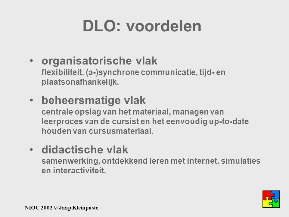 NIOC 2002 © Jaap Kleinpaste DLO: voordelen organisatorische vlak flexibiliteit, (a-)synchrone communicatie, tijd- en plaatsonafhankelijk. beheersmatig