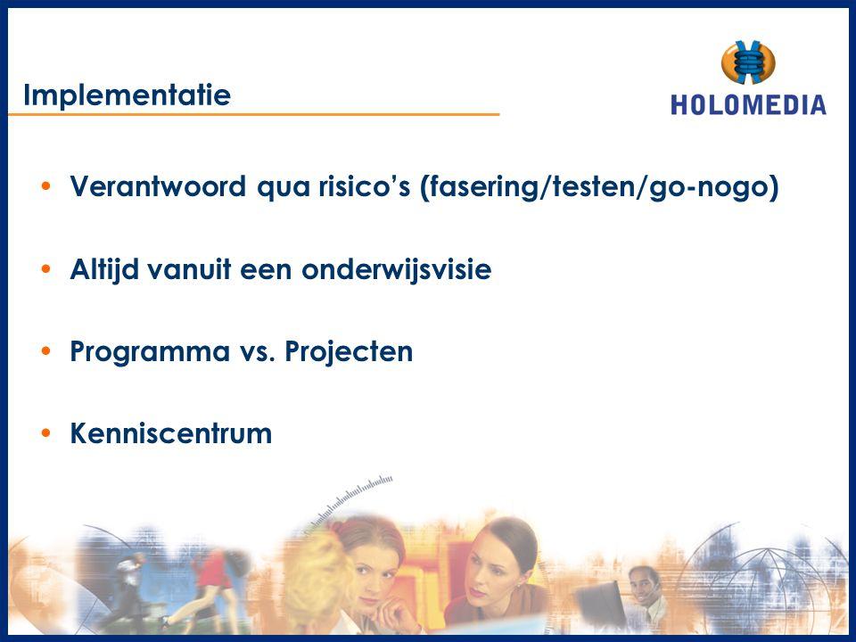 Implementatie Verantwoord qua risico's (fasering/testen/go-nogo) Altijd vanuit een onderwijsvisie Programma vs. Projecten Kenniscentrum