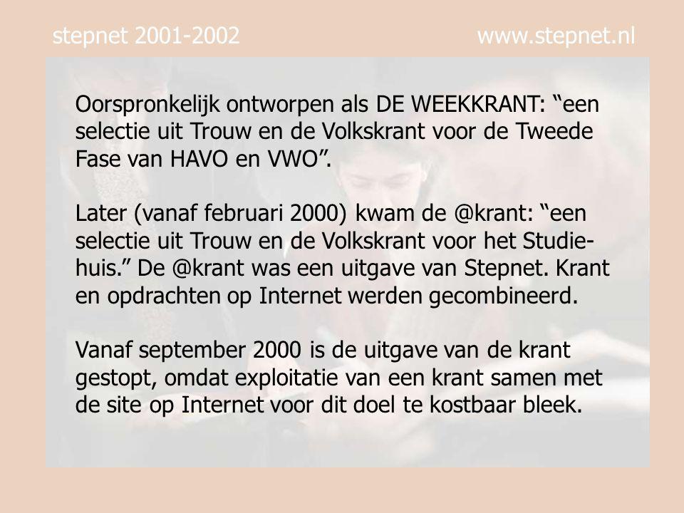 stepnet 2001-2002 www.stepnet.nl Oorspronkelijk ontworpen als DE WEEKKRANT: een selectie uit Trouw en de Volkskrant voor de Tweede Fase van HAVO en VWO .