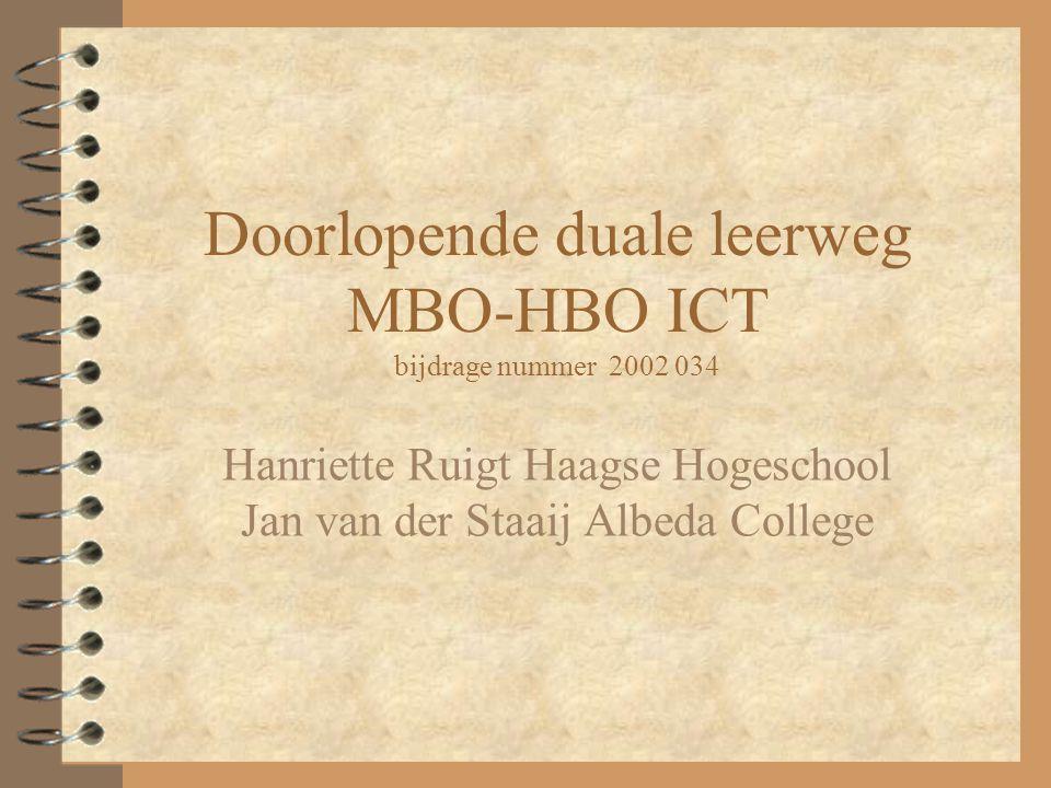 Doorlopende duale leerweg MBO-HBO ICT bijdrage nummer 2002 034 Hanriette Ruigt Haagse Hogeschool Jan van der Staaij Albeda College