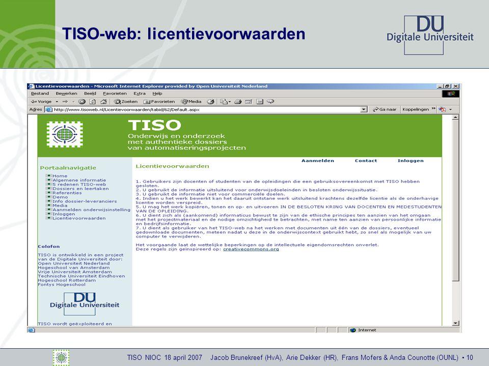 TISO NIOC 18 april 2007 Jacob Brunekreef (HvA), Arie Dekker (HR), Frans Mofers & Anda Counotte (OUNL) 10 TISO-web: licentievoorwaarden