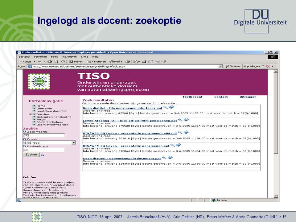 TISO NIOC 18 april 2007 Jacob Brunekreef (HvA), Arie Dekker (HR), Frans Mofers & Anda Counotte (OUNL) 15 Ingelogd als docent: zoekoptie