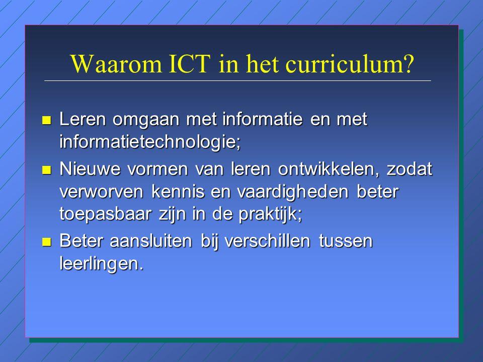 Aanbevelingen n Professionalisering van docenten –meer aandacht voor didactische toepassingen van ICT in de nascholing; –professionele dialoog tussen leerkrachten bevorderen: n binnen de school; n met leerkrachten van andere scholen; –beschikbaarheid van apparatuur voor leerkrachten (op school en privé).