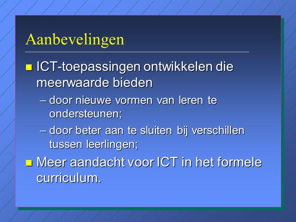 Aanbevelingen n Professionalisering van docenten –meer aandacht voor didactische toepassingen van ICT in de nascholing; –professionele dialoog tussen