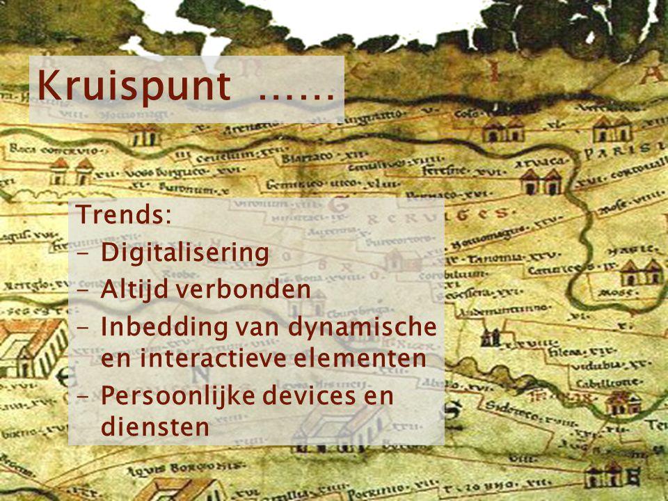 Kom verder. Saxion. Kruispunt …… Trends: -Digitalisering -Altijd verbonden -Inbedding van dynamische en interactieve elementen -Persoonlijke devices e