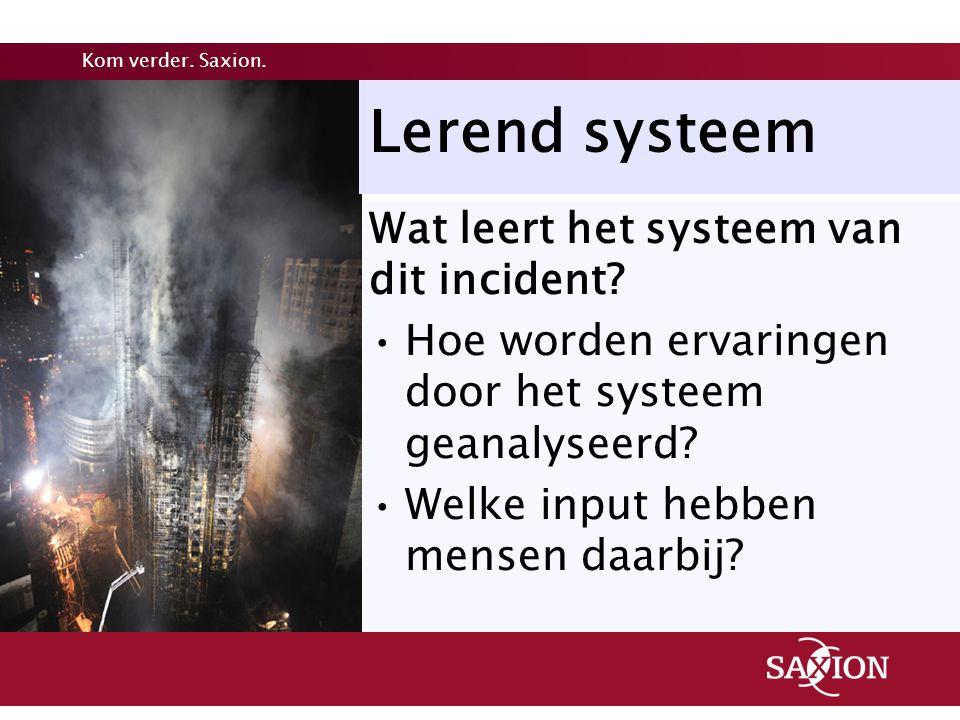 Kom verder. Saxion. Wat leert het systeem van dit incident? Hoe worden ervaringen door het systeem geanalyseerd? Welke input hebben mensen daarbij? Le