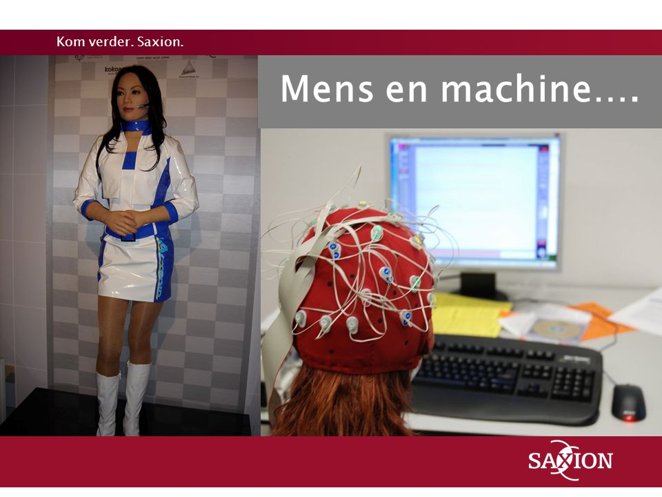 Kom verder. Saxion. Mens en machine….