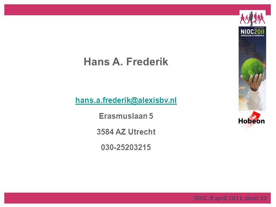 Hans A. Frederik hans.a.frederik@alexisbv.nl Erasmuslaan 5 3584 AZ Utrecht 030-25203215 NIOC, 8 april 2011, sheet 10